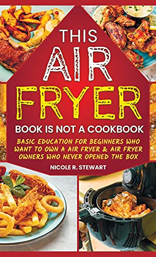 Compare Textbook Prices for This Air Fryer Book Is Not a Cookbook: Basic Education for Beginners Who Want To Own a Air Fryer & Air Fryer Owners Who Never Opened the Box  ISBN 9780578954813 by Stewart, Nicole R
