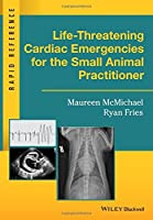 Life-Threatening Cardiac Emergencies for the Small Animal Practitioner (Rapid Reference) by Maureen McMichael Ryan Fries(2016-08-01)