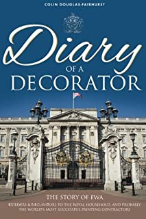 Diary of a Decorator: The Story of FWA - Builders & Decorators to the Royal Household, and Probably the World's Most Succe...