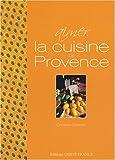 Aimer la cuisine de Provence