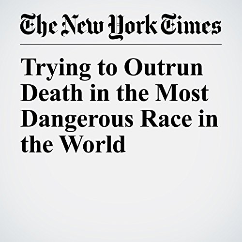 Trying to Outrun Death in the Most Dangerous Race in the World copertina