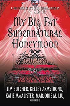My Big Fat Supernatural Honeymoon: A Collection of New Short Stories by [P. N. Elrod]