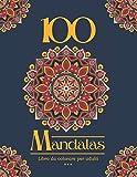 100 Mandalas Libro da colorare per adulti: 100 bellissime pagine da colorare per rilassarsi. Tema Diversi (Animali, Natura, Paesaggi, Fiori, Fantasy, .…) 21,59 x 27,94 cm. 200 pagine