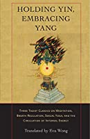 Holding Yin, Embracing Yang: Three Taoist Classics on Meditation, Breath Regulation, Sexual Yoga, and the Circulation of Internal Energy by Unknown(2005-06-14)