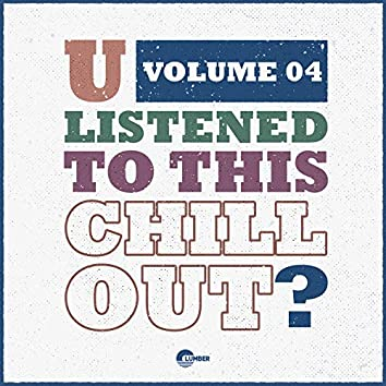 U Listened To This Chill Out?, Vol. 04