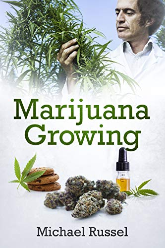 Marijuana Growing: The Ultimate Marijuana Grower Handbook for Cultivation of Heavy Cannabis Harvest Production Including Extract Preparation and Mouthwatering Easy Edible Recipes