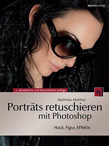 Porträts retuschieren mit Photoshop: Haut, Figur, Effekte