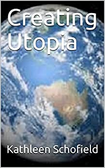 Creating Utopia by [Kathleen Schofield]