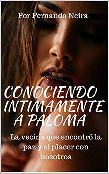 Conociendo íntimamente a Paloma: La vecina que encontró la paz y el placer con nosotros de [Fernando Neira ]