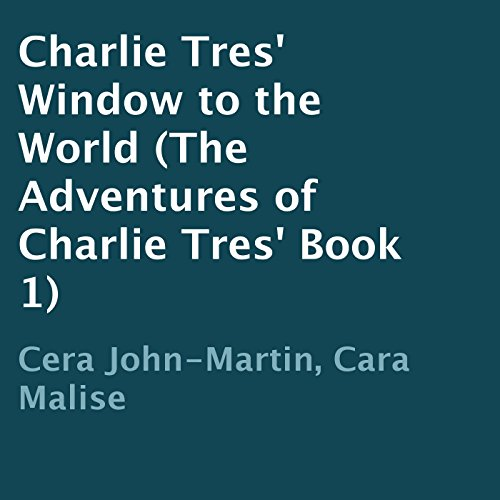 Charlie Tres' Window to the World     The Adventures of Charlie Tres', Book 1              By:                                                                                                                                 Cera John-Martin,                                                                                        Cara Malise                               Narrated by:                                                                                                                                 Stefanie Paige                      Length: 2 hrs and 37 mins     Not rated yet     Overall 0.0