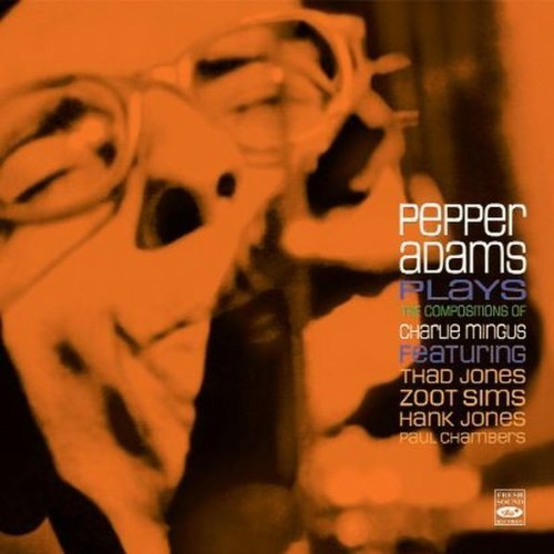 Pepper Adams Pepper Adams Plays the Compositions of Charlie Mingus by Pepper Adams, Thad Jones, Bennie Powell, Charles McPherson, Zoot Sims, Hank Jone (2010) Audio CD