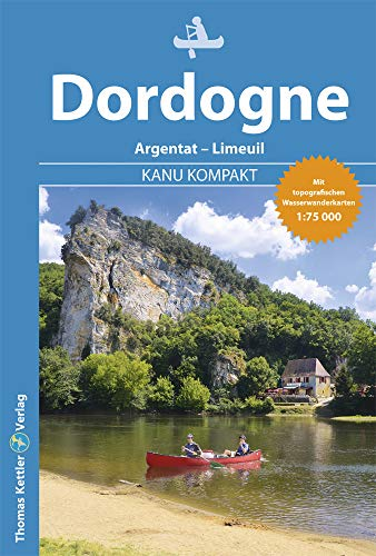 Kanu Kompakt Dordogne: Kanutour von Argentat bis Limeuil mit topografischen Wasserwanderkarten