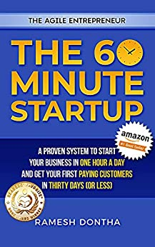 The 60 Minute Startup: A Proven System to Start Your Business in 1 Hour a Day and Get Your First Paying Customers in 30 Days (or Less) (The Agile Entrepreneurship) by [Ramesh Dontha, Jill Dyché]