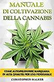 manuale di coltivazione della cannabis: come autoprodurre marijuana di alta qualità per uso personale (coltivazione indoor e outdoor)