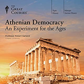 Athenian Democracy: An Experiment for the Ages                   Written by:                                                                                                                                 The Great Courses                               Narrated by:                                                                                                                                 Professor Robert Garland PhD University College London                      Length: 12 hrs and 40 mins     11 ratings     Overall 4.5