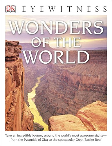DK Eyewitness Books: Wonders of the World: Take an Incredible Journey Around the World's Most Awesome Sights from the Pyram