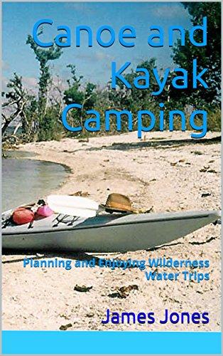 Canoe and Kayak Camping: Planning and Enjoying Wilderness Water Trips