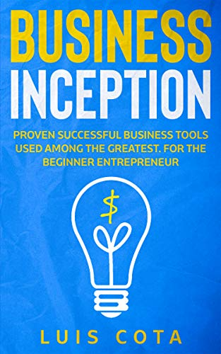 Business Inception: Proven Successful Business Tools Used Among the Greatest (English Edition)