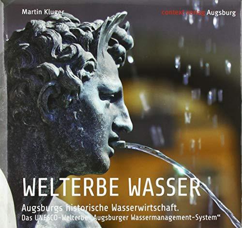 """WELTERBE WASSER. Augsburgs historische Wasserwirtschaft.: Das UNESCO-Welterbe """"Augsburger Wassermanagement-System"""""""