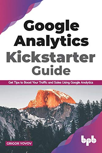 Google Analytics Kickstarter Guide: Get Tips to Boost Your Traffic and Sales Using Google Analytics (English Edition)