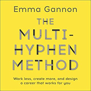 The Multi-Hyphen Method     Work Less, Create More and Design a Career That Works for You              By:                                                                                                                                 Emma Gannon                               Narrated by:                                                                                                                                 Emma Gannon                      Length: 7 hrs and 8 mins     132 ratings     Overall 4.4
