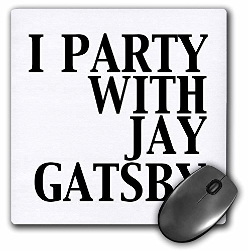 3dRose LLC 8 x 8 x 0.25 Inches Mouse Pad, I Party with Jay Gatsby - Great Gatsby (mp_123047_1)