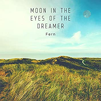 Moon In The Eyes Of The Dreamer
