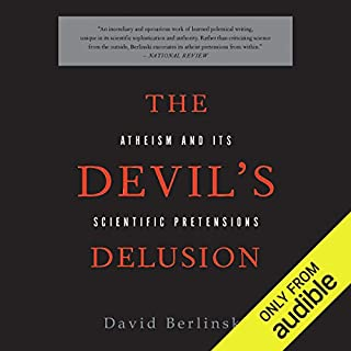 The Devil's Delusion     Atheism and its Scientific Pretensions              By:                                                                                                                                 David Berlinski                               Narrated by:                                                                                                                                 Dennis Holland                      Length: 6 hrs and 7 mins     14 ratings     Overall 4.7