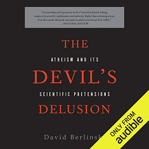 The Devil's Delusion     Atheism and its Scientific Pretensions              Written by:                                                                                                                                 David Berlinski                               Narrated by:                                                                                                                                 Dennis Holland                      Length: 6 hrs and 7 mins     7 ratings     Overall 4.9