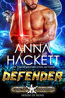 Defender: A Scifi Alien Romance (Galactic Gladiators: House of Rone Book 2) by [Anna Hackett]