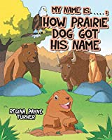 My Name is ____________: How Prairie Dog Got His Name