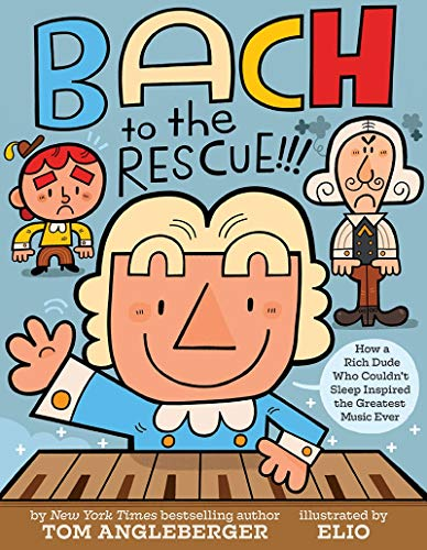Bach to the Rescue!!!: How a Rich Dude Who Couldnt Sleep Inspired the Greatest Music Ever