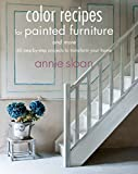 Color Recipes for Painted Furniture and More: 40 step-by-step projects to transform your home