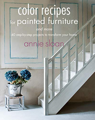 Color Recipes for Painted Furniture and More: 40 Step-by-Step Projects to Transform...