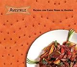 Avestruz. Receitas com Carne Nobre de Avestruz