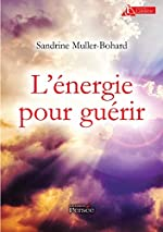 L ENERGIE POUR GUERIR de Sandrine Muller-Bohard