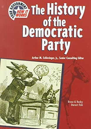 Hist of Democratic Party (Yg) (U.S. Government: How It Works) by Bruce Fish (2000-03-02)