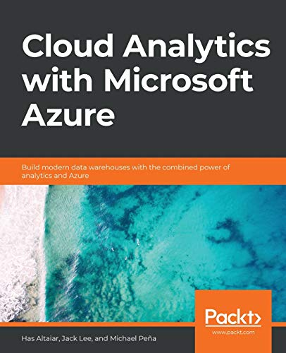 Cloud Analytics with Microsoft Azure: Build modern data warehouses with the combined power of analytics and Azure