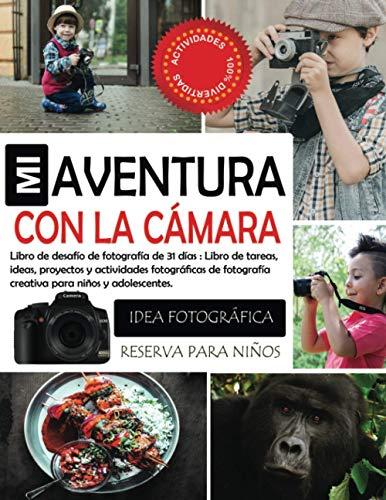 Mi aventura con la cámara - Libro de desafío de fotografía de 31 días: Libro de tareas, ideas, proyectos y actividades fotográficas de fotografía ... Con consejos y técnicas divertidos