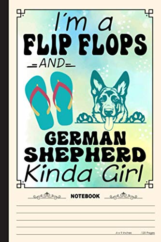 Im A Fliip Flops And German Shepherd Kinda Girl Notebook: A Notebook, Journal Or Diary For True German Shepherd Lover - 6 x 9 inches, College Ruled Lined Paper, 120 Pages