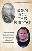 Born for This Purpose: A mother's journey through the grief process and how God prepared her son for this day and how faith and the lessons God taught her has brought comfort and peace