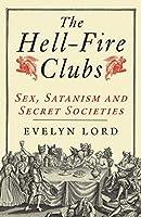 The Hellfire Clubs: Sex, Satanism and Secret Societies