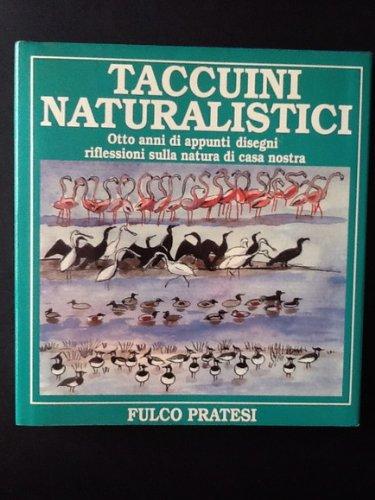 TACCUINI NATURALISTICI:OTTO ANNI DI APPUNTI DISEGNI RIFLESSIONI SULLA NATURA DI CASA NOSTRA