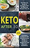 Keto After 50: The Ultimate Guide to Ketogenic Diet for Men and Women Over 50, Including a Cookbook with Mouthwatering Recipes to Accelerate Weight Loss and Reset your Metabolism (Second Edition)
