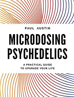 Microdosing Psychedelics: A Practical Guide to Upgrade Your Life by [Paul Austin]