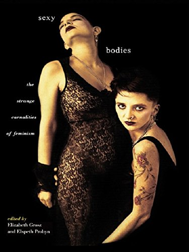 Sexy Bodies: The Strange Carnalities of Feminism (English Edition)