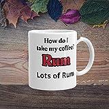 How Do I Take My Coffee? Rum - Funny Mug Joke, Drinking, Alcohol, Rum mug, Drinking mug 11oz Coffee Cup