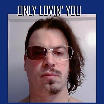 Only Lovin' You