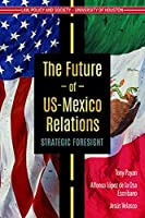 The Future of US-Mexico Relations: Strategic Foresight