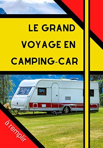 Le Gand Voyage en Camping-Car à Remplir: Pour camping-caristes afin de noter les souvenirs de voyage et et les renseignements pratiques de votre ... Bord adapté aux escapades en caravane ou van